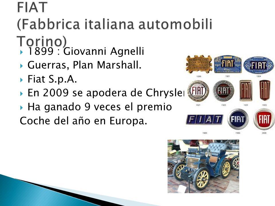 1899 : Giovanni Agnelli Guerras, Plan Marshall. Fiat S.p.A. En 2009 se apodera de Chrysler Ha ganado 9 veces el premio Coche del año en Europa.