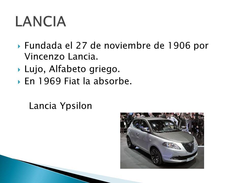 Fundada el 27 de noviembre de 1906 por Vincenzo Lancia. Lujo, Alfabeto griego. En 1969 Fiat la absorbe. Lancia Ypsilon