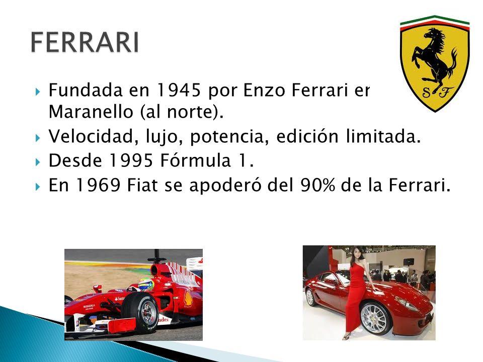 Fundada en 1945 por Enzo Ferrari en Maranello (al norte). Velocidad, lujo, potencia, edición limitada. Desde 1995 Fórmula 1. En 1969 Fiat se apoderó d