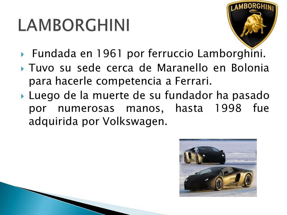 Fundada en 1961 por ferruccio Lamborghini. Tuvo su sede cerca de Maranello en Bolonia para hacerle competencia a Ferrari. Luego de la muerte de su fun
