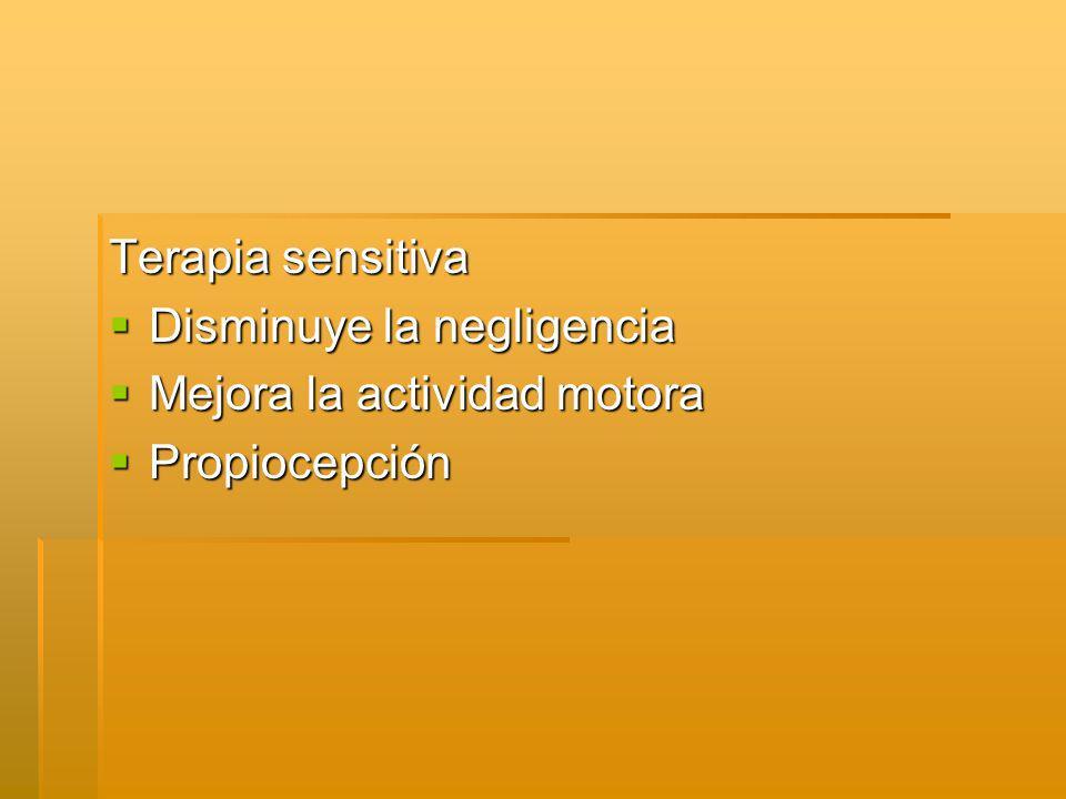 Terapia sensitiva Disminuye la negligencia Disminuye la negligencia Mejora la actividad motora Mejora la actividad motora Propiocepción Propiocepción