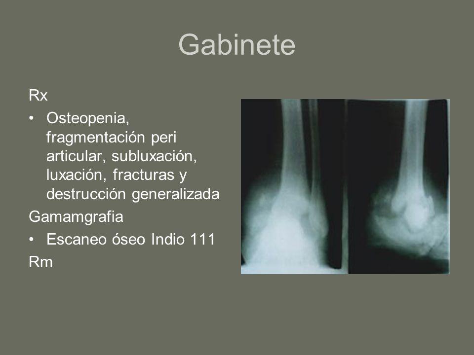 Gabinete Rx Osteopenia, fragmentación peri articular, subluxación, luxación, fracturas y destrucción generalizada Gamamgrafia Escaneo óseo Indio 111 R