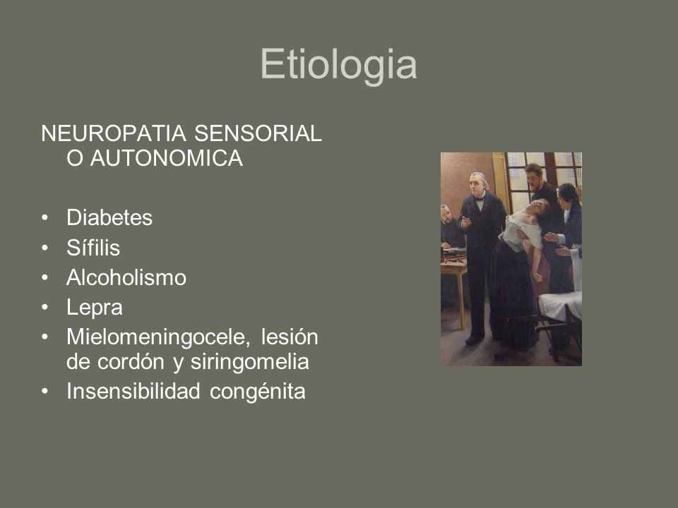 Etiologia NEUROPATIA SENSORIAL O AUTONOMICA Diabetes Sífilis Alcoholismo Lepra Mielomeningocele, lesión de cordón y siringomelia Insensibilidad congén