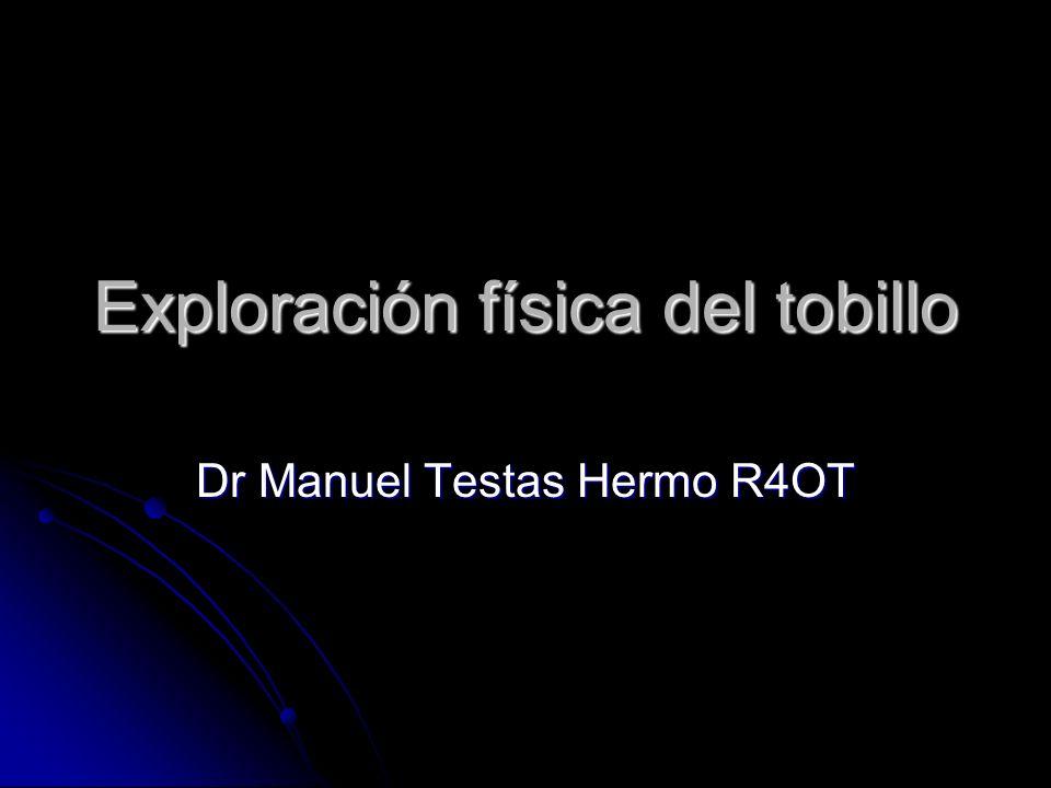 Exploración física del tobillo Dr Manuel Testas Hermo R4OT