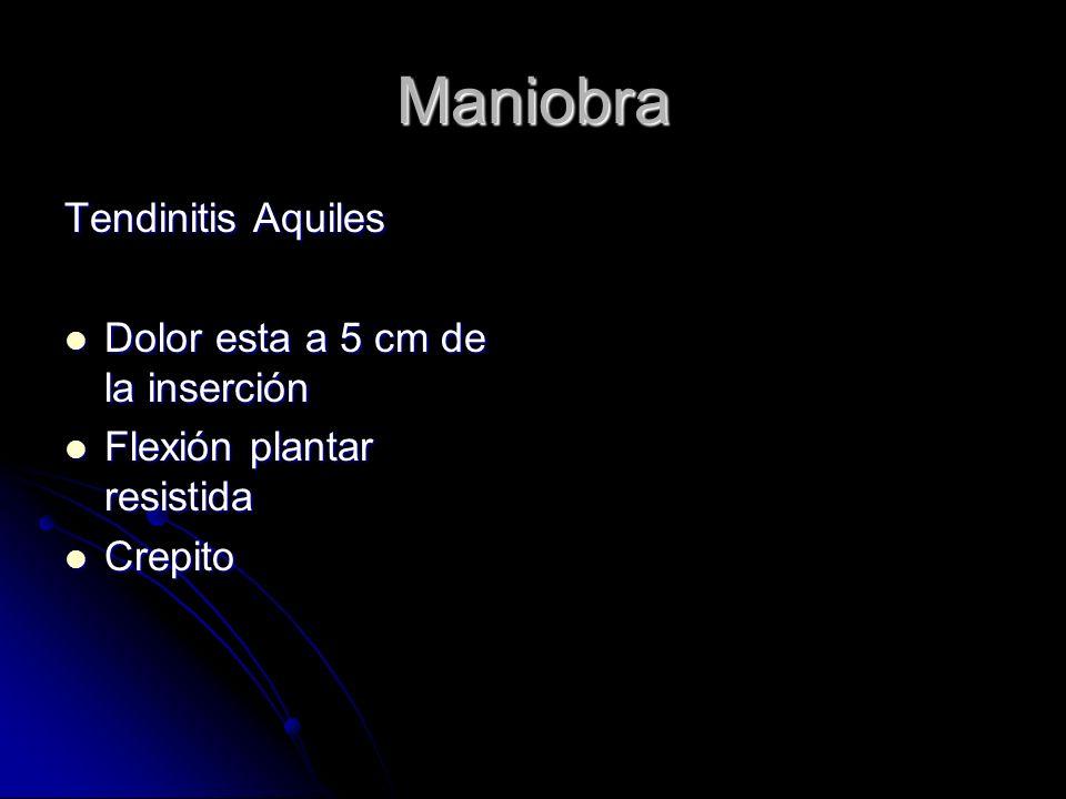 Maniobra Tendinitis Aquiles Dolor esta a 5 cm de la inserción Dolor esta a 5 cm de la inserción Flexión plantar resistida Flexión plantar resistida Cr