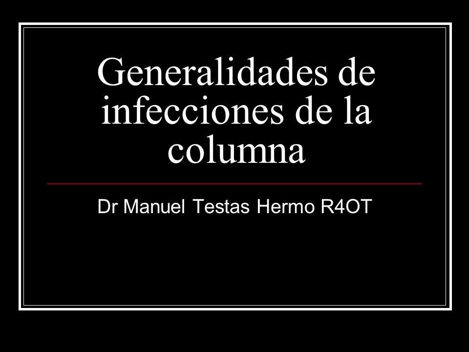 Generalidades de infecciones de la columna Dr Manuel Testas Hermo R4OT