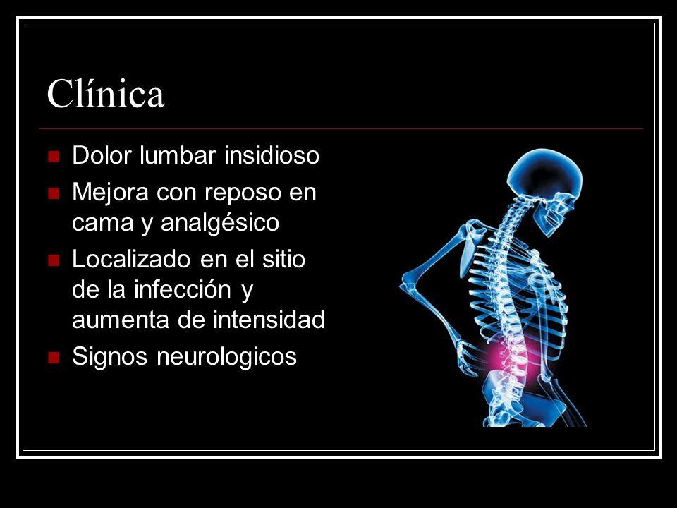 Clínica Dolor lumbar insidioso Mejora con reposo en cama y analgésico Localizado en el sitio de la infección y aumenta de intensidad Signos neurologic