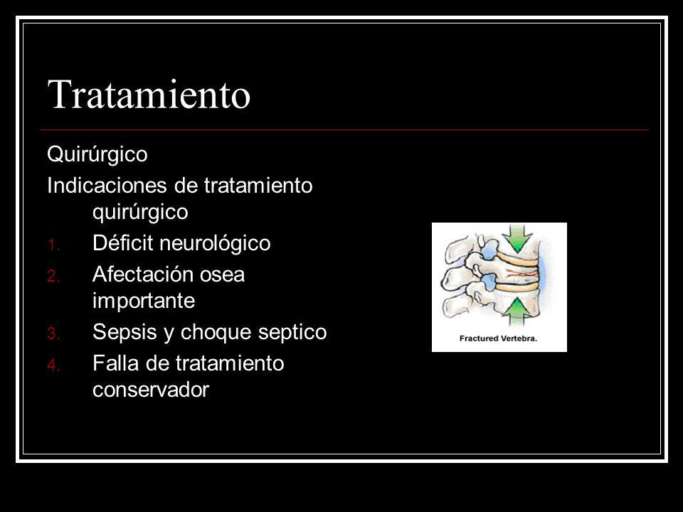 Tratamiento Quirúrgico Indicaciones de tratamiento quirúrgico 1. Déficit neurológico 2. Afectación osea importante 3. Sepsis y choque septico 4. Falla