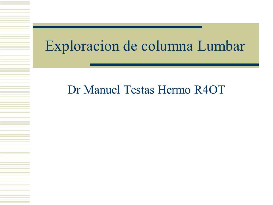 Exploracion de columna Lumbar Dr Manuel Testas Hermo R4OT