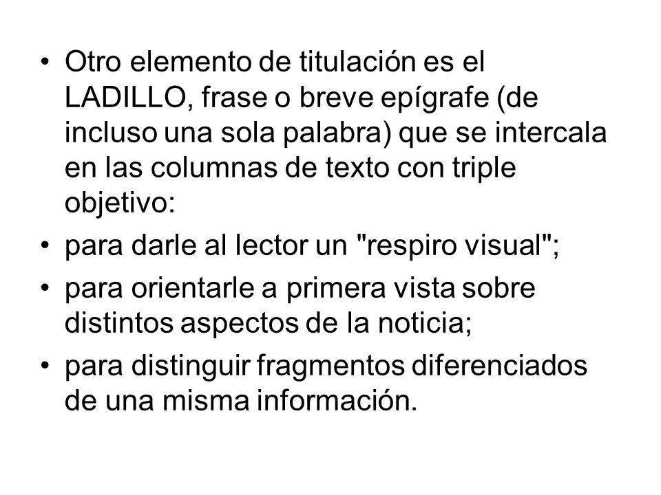 Otro elemento de titulación es el LADILLO, frase o breve epígrafe (de incluso una sola palabra) que se intercala en las columnas de texto con triple o