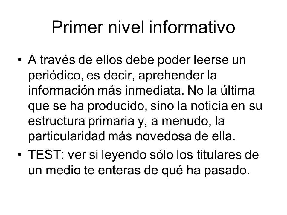 Primer nivel informativo A través de ellos debe poder leerse un periódico, es decir, aprehender la información más inmediata. No la última que se ha p