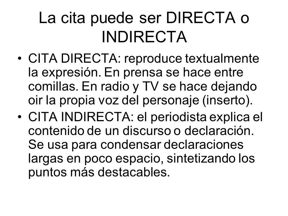 La cita puede ser DIRECTA o INDIRECTA CITA DIRECTA: reproduce textualmente la expresión. En prensa se hace entre comillas. En radio y TV se hace dejan