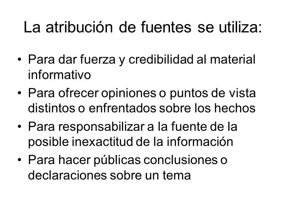 La atribución de fuentes se utiliza: Para dar fuerza y credibilidad al material informativo Para ofrecer opiniones o puntos de vista distintos o enfre