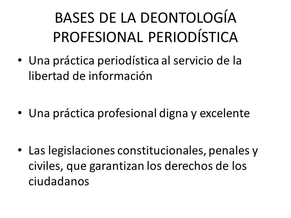 BASES DE LA DEONTOLOGÍA PROFESIONAL PERIODÍSTICA Una práctica periodística al servicio de la libertad de información Una práctica profesional digna y