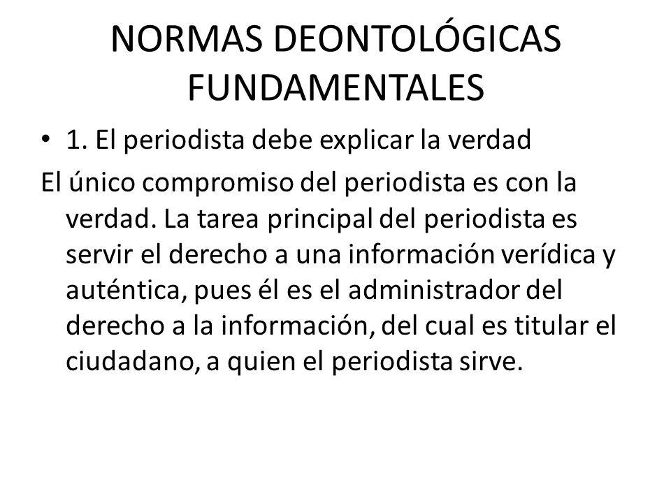 NORMAS DEONTOLÓGICAS FUNDAMENTALES 1.
