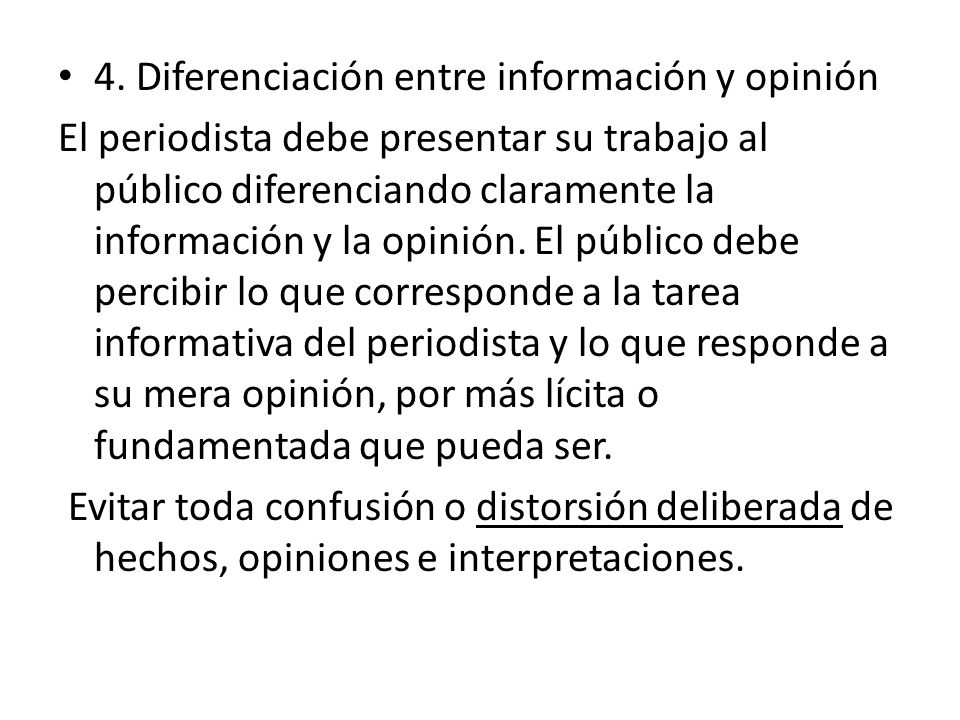 4. Diferenciación entre información y opinión El periodista debe presentar su trabajo al público diferenciando claramente la información y la opinión.