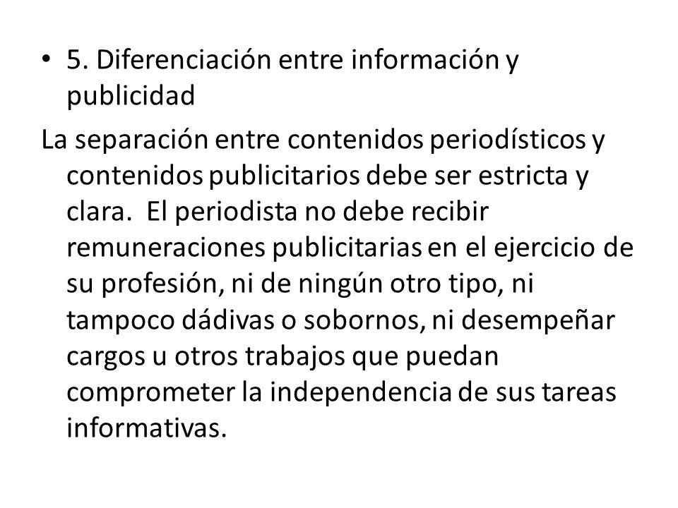5. Diferenciación entre información y publicidad La separación entre contenidos periodísticos y contenidos publicitarios debe ser estricta y clara. El