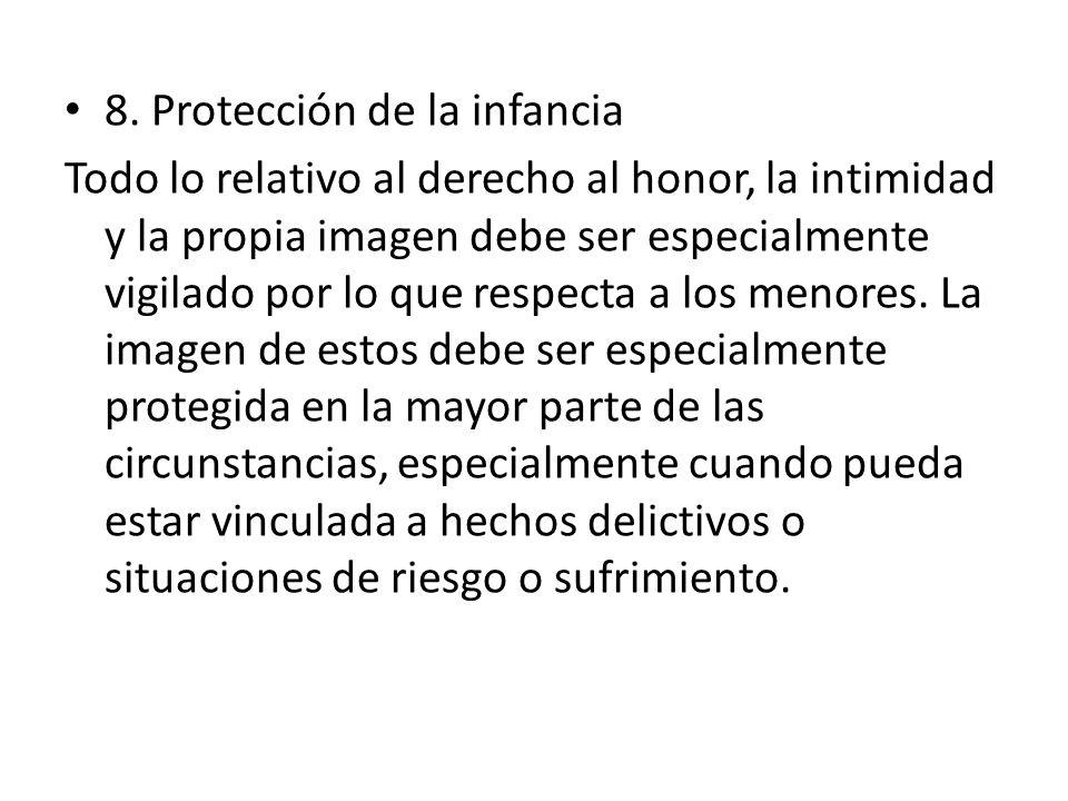 8. Protección de la infancia Todo lo relativo al derecho al honor, la intimidad y la propia imagen debe ser especialmente vigilado por lo que respecta