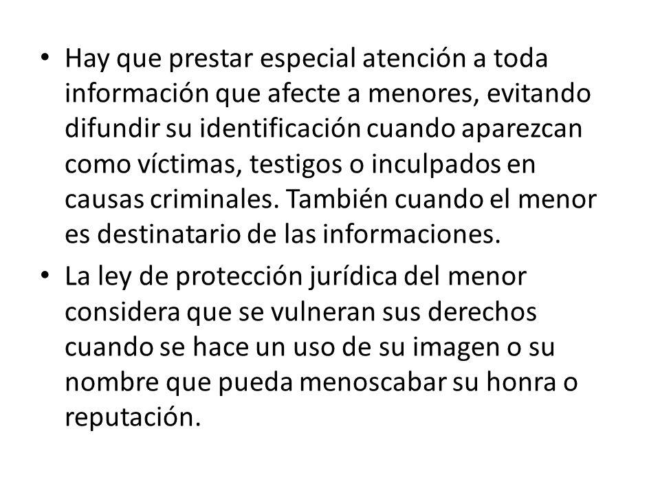 Hay que prestar especial atención a toda información que afecte a menores, evitando difundir su identificación cuando aparezcan como víctimas, testigo