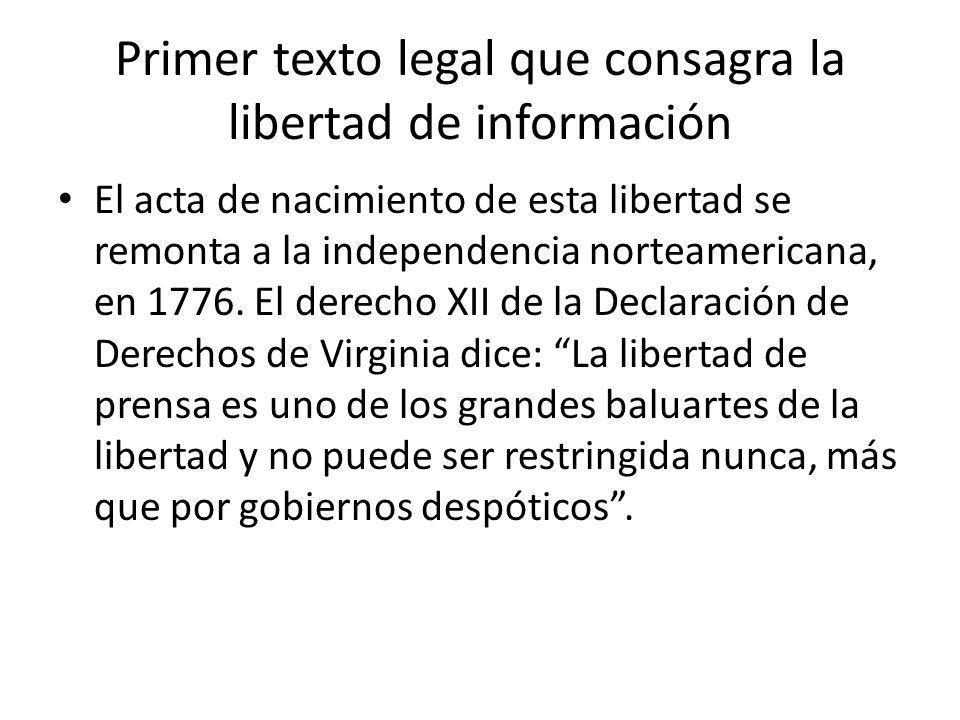 Primer texto legal que consagra la libertad de información El acta de nacimiento de esta libertad se remonta a la independencia norteamericana, en 177