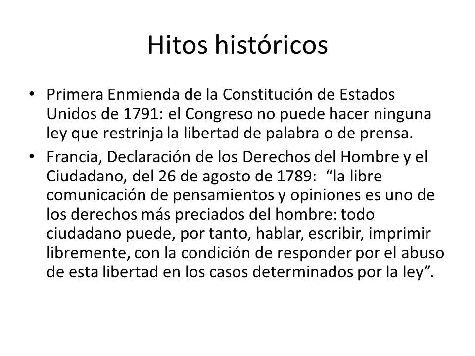 Hitos históricos Primera Enmienda de la Constitución de Estados Unidos de 1791: el Congreso no puede hacer ninguna ley que restrinja la libertad de palabra o de prensa.