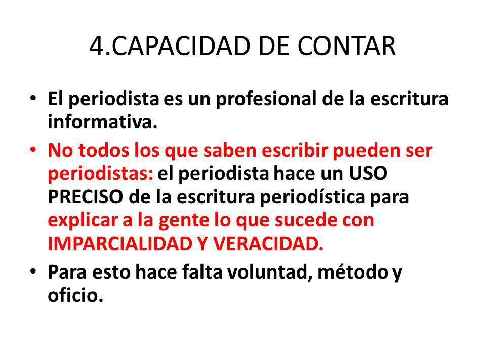 4.CAPACIDAD DE CONTAR El periodista es un profesional de la escritura informativa. No todos los que saben escribir pueden ser periodistas: el periodis