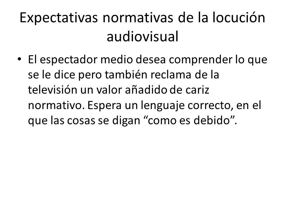 Expectativas normativas de la locución audiovisual El espectador medio desea comprender lo que se le dice pero también reclama de la televisión un val