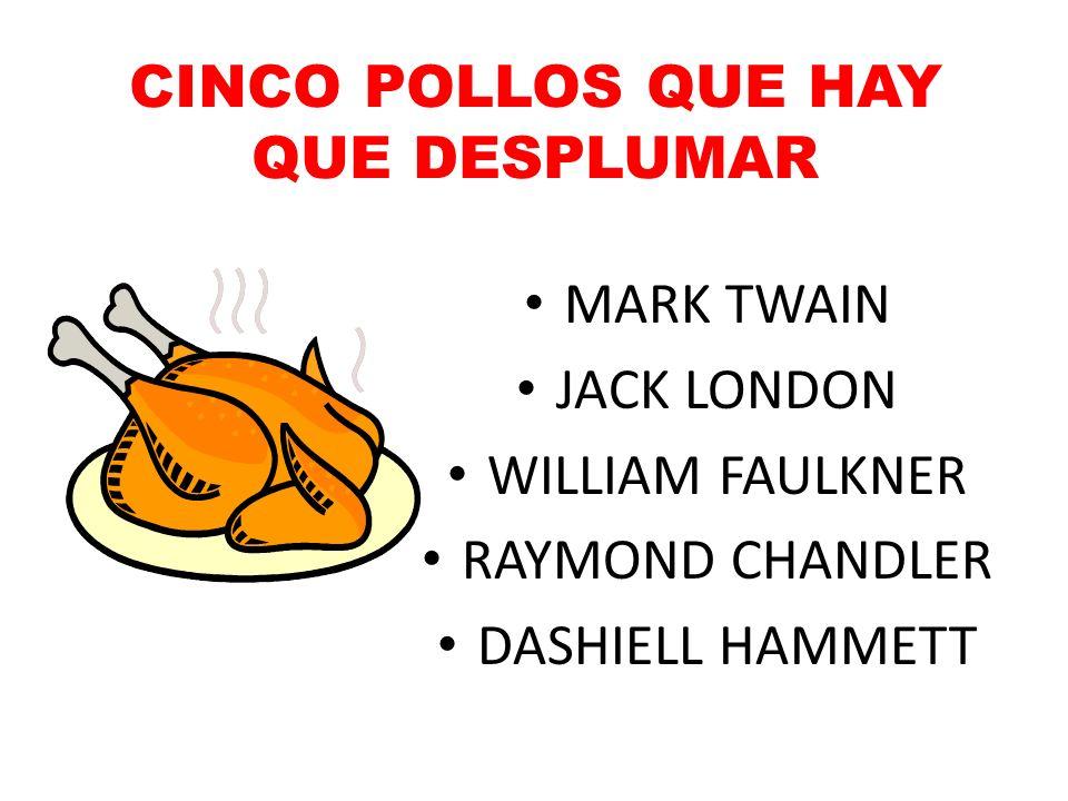 CINCO POLLOS QUE HAY QUE DESPLUMAR MARK TWAIN JACK LONDON WILLIAM FAULKNER RAYMOND CHANDLER DASHIELL HAMMETT