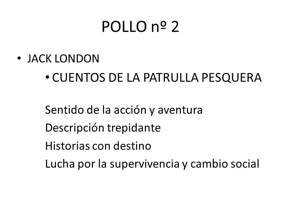 POLLO nº 2 JACK LONDON CUENTOS DE LA PATRULLA PESQUERA Sentido de la acción y aventura Descripción trepidante Historias con destino Lucha por la super
