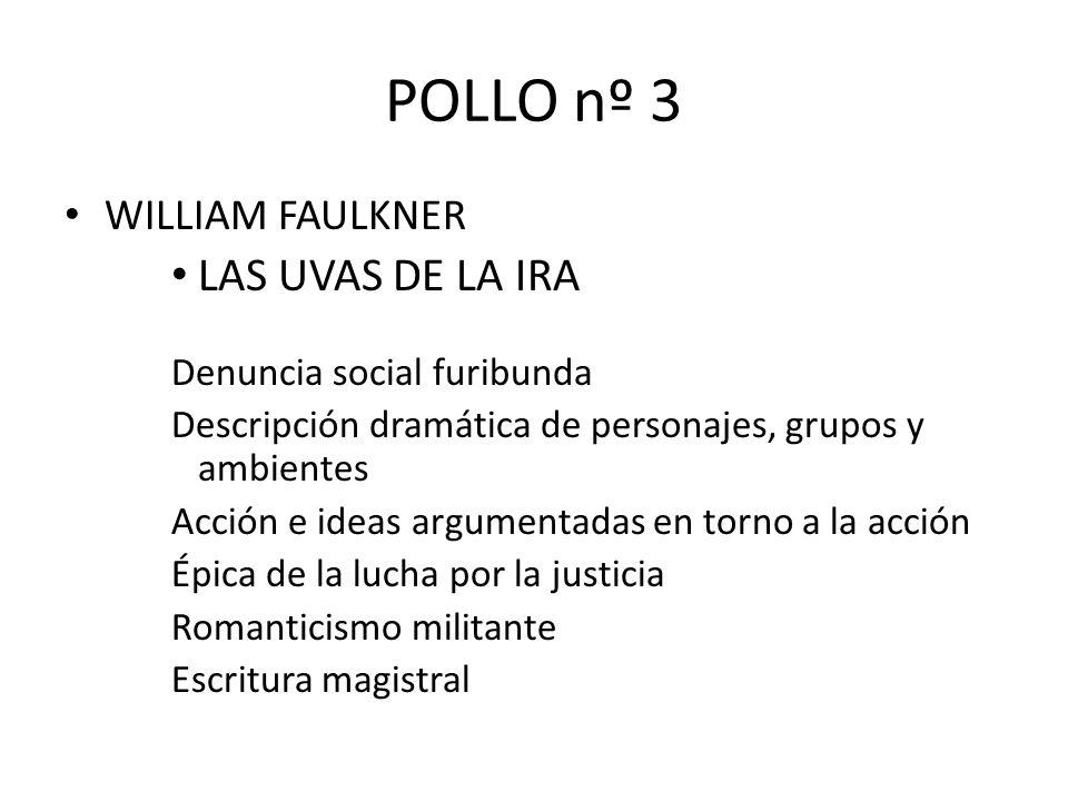 POLLO nº 3 WILLIAM FAULKNER LAS UVAS DE LA IRA Denuncia social furibunda Descripción dramática de personajes, grupos y ambientes Acción e ideas argume