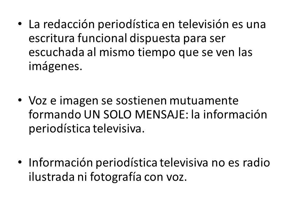 La redacción periodística en televisión es una escritura funcional dispuesta para ser escuchada al mismo tiempo que se ven las imágenes. Voz e imagen