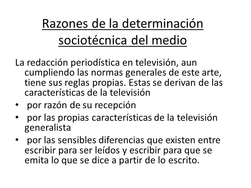Razones de la determinación sociotécnica del medio La redacción periodística en televisión, aun cumpliendo las normas generales de este arte, tiene su