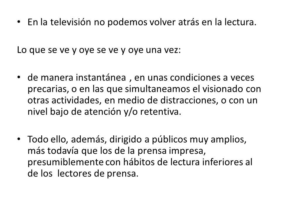 En la televisión no podemos volver atrás en la lectura. Lo que se ve y oye se ve y oye una vez: de manera instantánea, en unas condiciones a veces pre