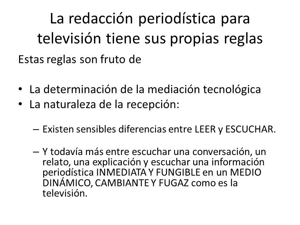 La redacción periodística para televisión tiene sus propias reglas Estas reglas son fruto de La determinación de la mediación tecnológica La naturalez