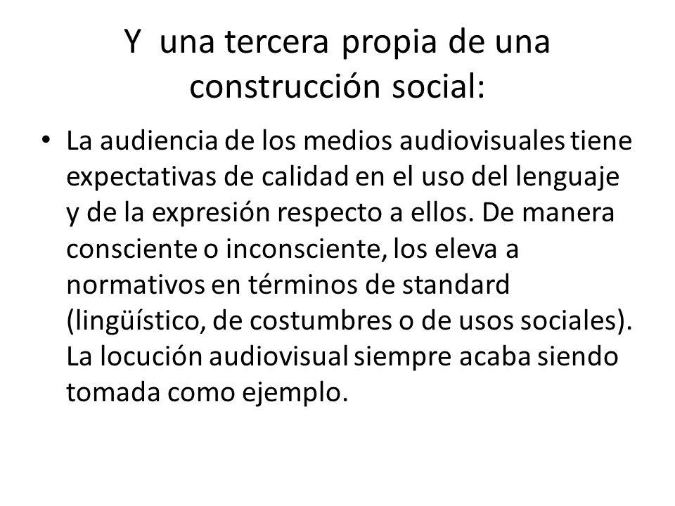 Y una tercera propia de una construcción social: La audiencia de los medios audiovisuales tiene expectativas de calidad en el uso del lenguaje y de la expresión respecto a ellos.