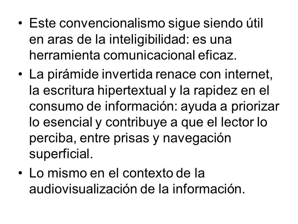 Este convencionalismo sigue siendo útil en aras de la inteligibilidad: es una herramienta comunicacional eficaz. La pirámide invertida renace con inte