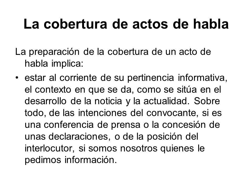 La cobertura de actos de habla La preparación de la cobertura de un acto de habla implica: estar al corriente de su pertinencia informativa, el contex