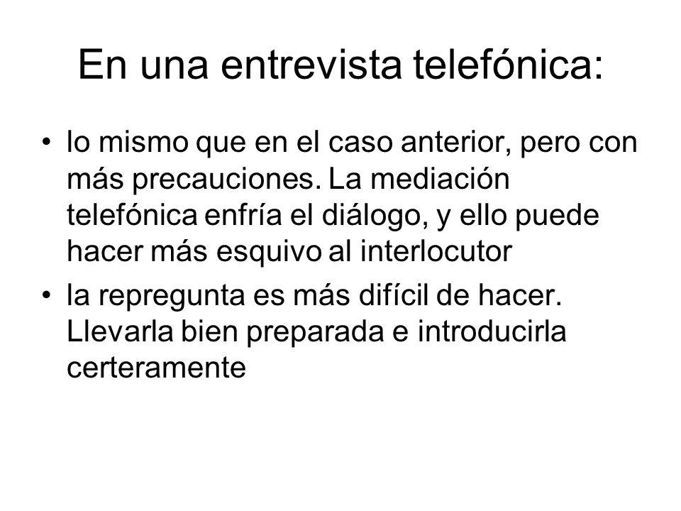 En una entrevista telefónica: lo mismo que en el caso anterior, pero con más precauciones. La mediación telefónica enfría el diálogo, y ello puede hac
