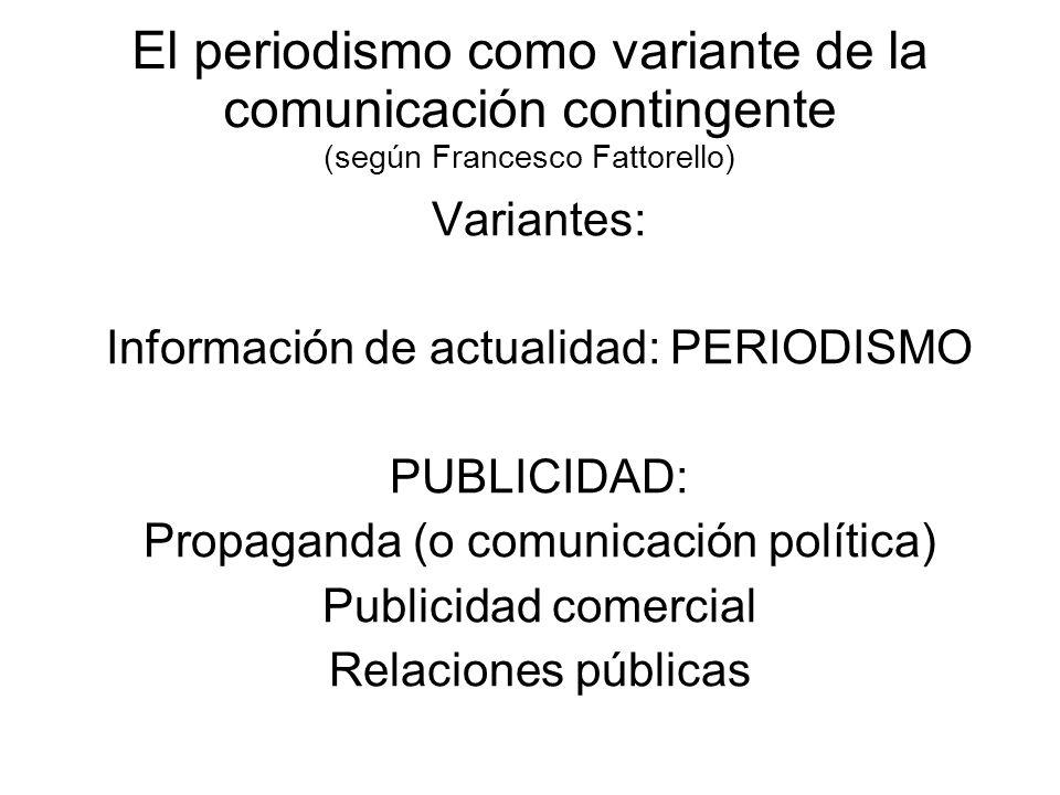 El periodismo como variante de la comunicación contingente (según Francesco Fattorello) Variantes: Información de actualidad: PERIODISMO PUBLICIDAD: P