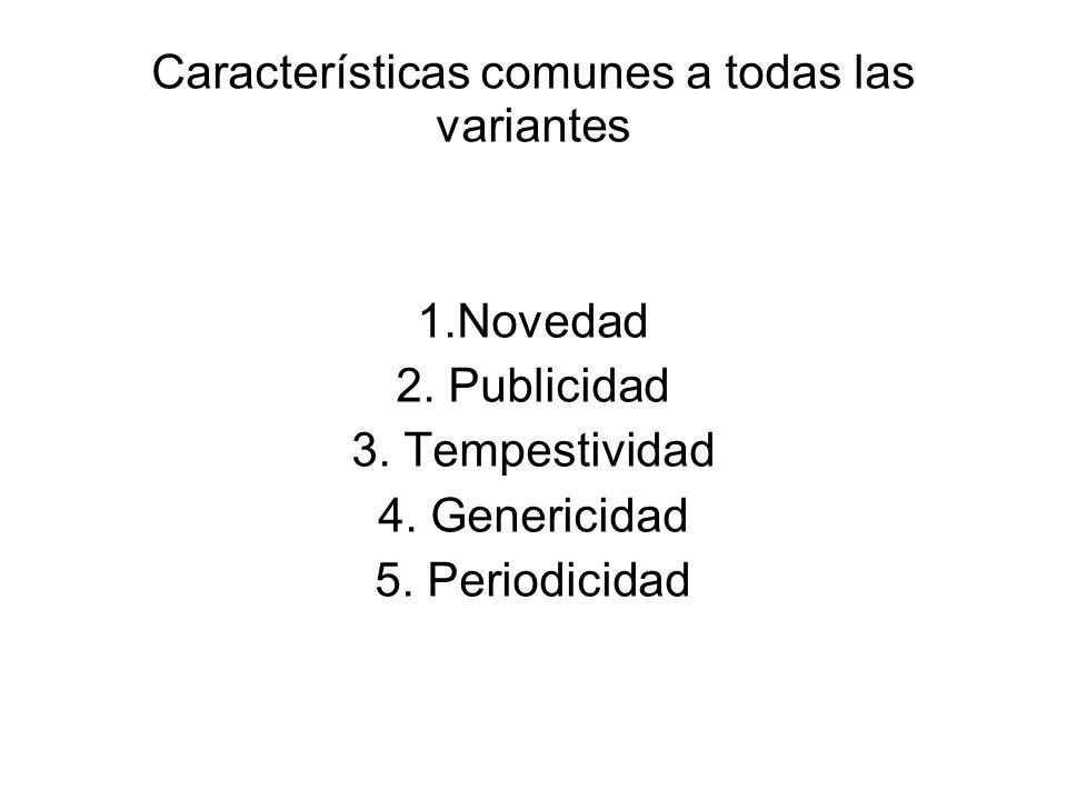 Características comunes a todas las variantes 1.Novedad 2. Publicidad 3. Tempestividad 4. Genericidad 5. Periodicidad