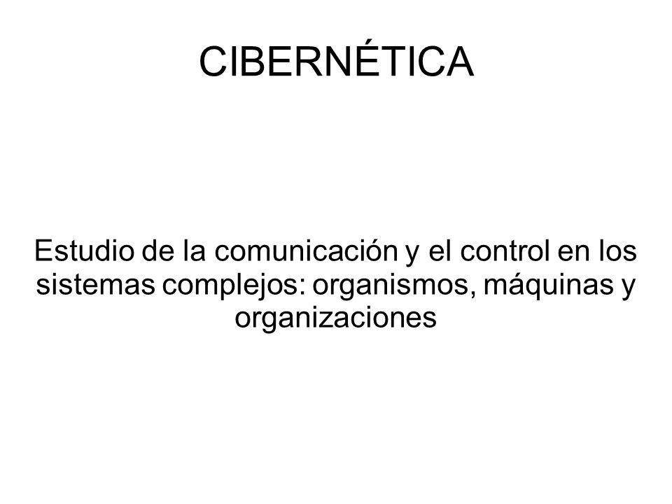 CIBERNÉTICA Estudio de la comunicación y el control en los sistemas complejos: organismos, máquinas y organizaciones