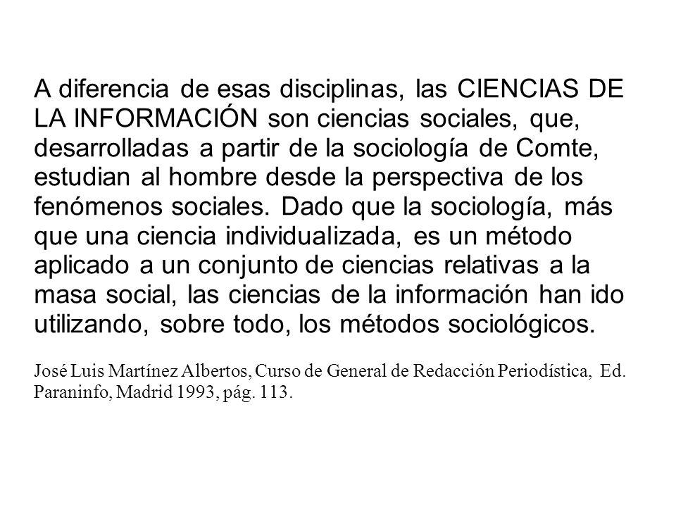 A diferencia de esas disciplinas, las CIENCIAS DE LA INFORMACIÓN son ciencias sociales, que, desarrolladas a partir de la sociología de Comte, estudia