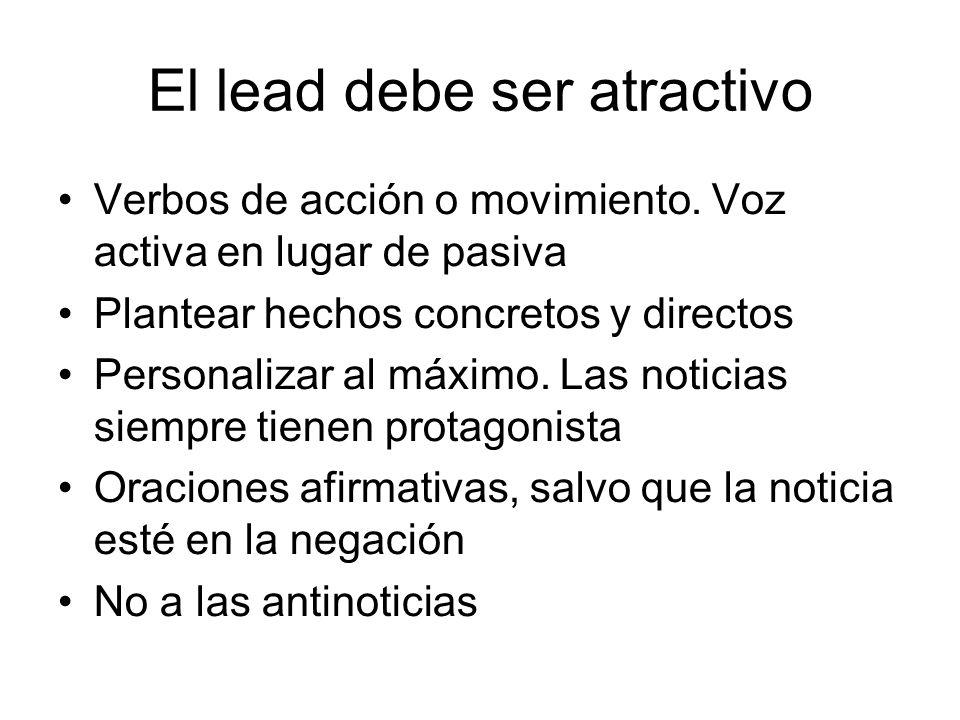 El lead debe ser atractivo Verbos de acción o movimiento. Voz activa en lugar de pasiva Plantear hechos concretos y directos Personalizar al máximo. L