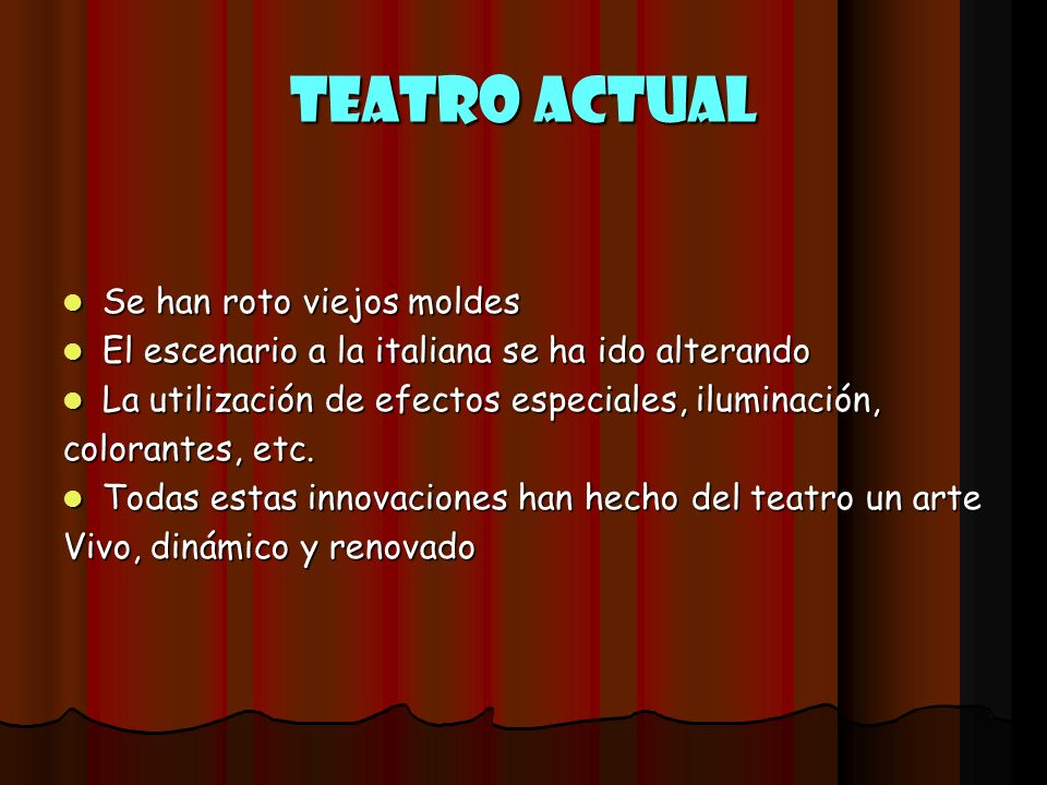 Teatro Actual Se han roto viejos moldes Se han roto viejos moldes El escenario a la italiana se ha ido alterando El escenario a la italiana se ha ido