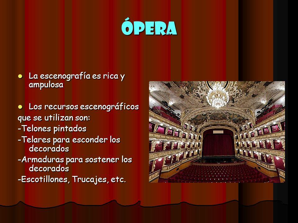 Ópera La escenografía es rica y ampulosa La escenografía es rica y ampulosa Los recursos escenográficos Los recursos escenográficos que se utilizan so