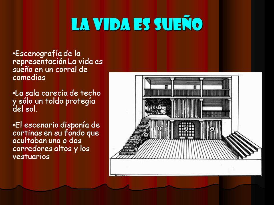 La vida es sueño Escenografía de la representación La vida es sueño en un corral de comedias La sala carecía de techo y sólo un toldo protegía del sol