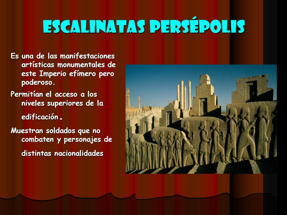 Escalinatas Persépolis Es una de las manifestaciones artísticas monumentales de este Imperio efímero pero poderoso. Permitían el acceso a los niveles