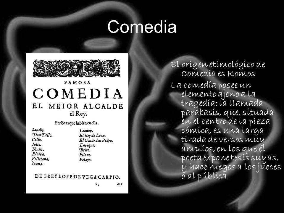 Comedia El origen etimológico de Comedia es Komos La comedia posee un elemento ajeno a la tragedia: la llamada parábasis, que, situada en el centro de