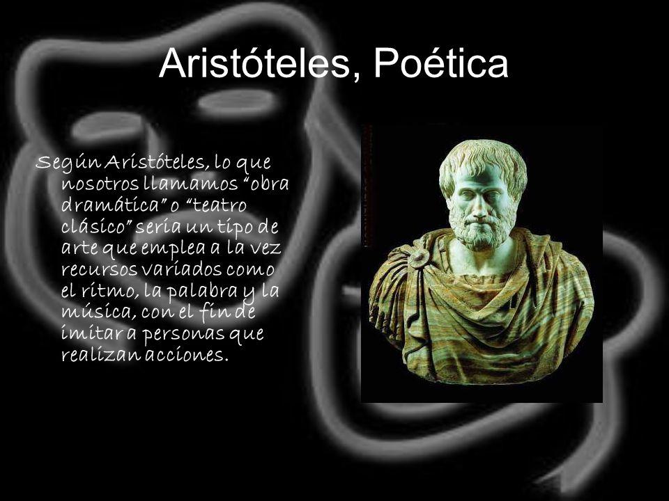 Aristóteles, Poética Según Aristóteles, lo que nosotros llamamos obra dramática o teatro clásico seria un tipo de arte que emplea a la vez recursos va