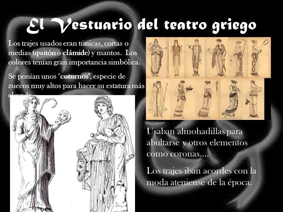El Vestuario del teatro griego Los trajes usados eran túnicas, cortas o medias (quitón o clámide) y mantos. Los colores tenían gran importancia simból